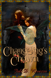 Changeling's Crown by Juli D. Revezzo, New Adult Fantasy novel, faery tales; faeries, fantasy novel