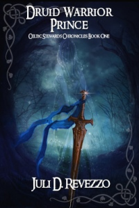 Druid Warrior Prince, Celtic Stewards Chronicles 1, Juli D. Revezzo, Celtic fantasy, ebook available on Itunes, Nook, Kobo