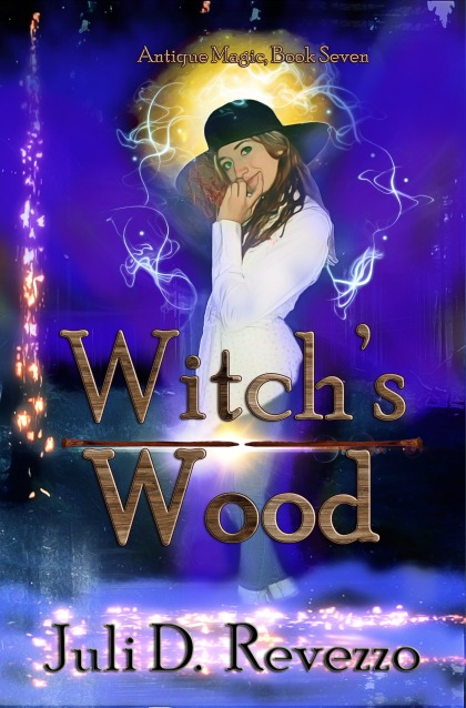 Witch's Wood by Juli D. Revezzo, urban fantasy, Antique Magic series, dragons, King Arthur, good witch, magic